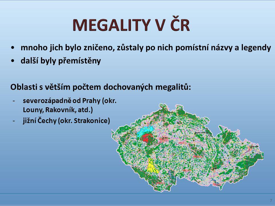 MEGALITY V ČR mnoho jich bylo zničeno, zůstaly po nich pomístní názvy a legendy. další byly přemístěny.