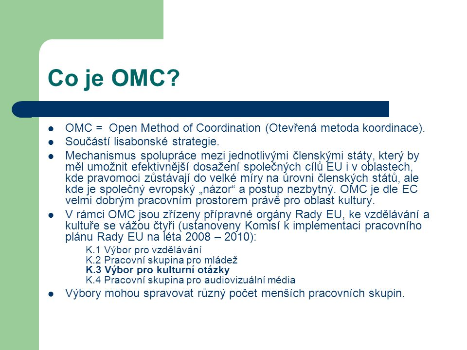 Co je OMC OMC = Open Method of Coordination (Otevřená metoda koordinace). Součástí lisabonské strategie.