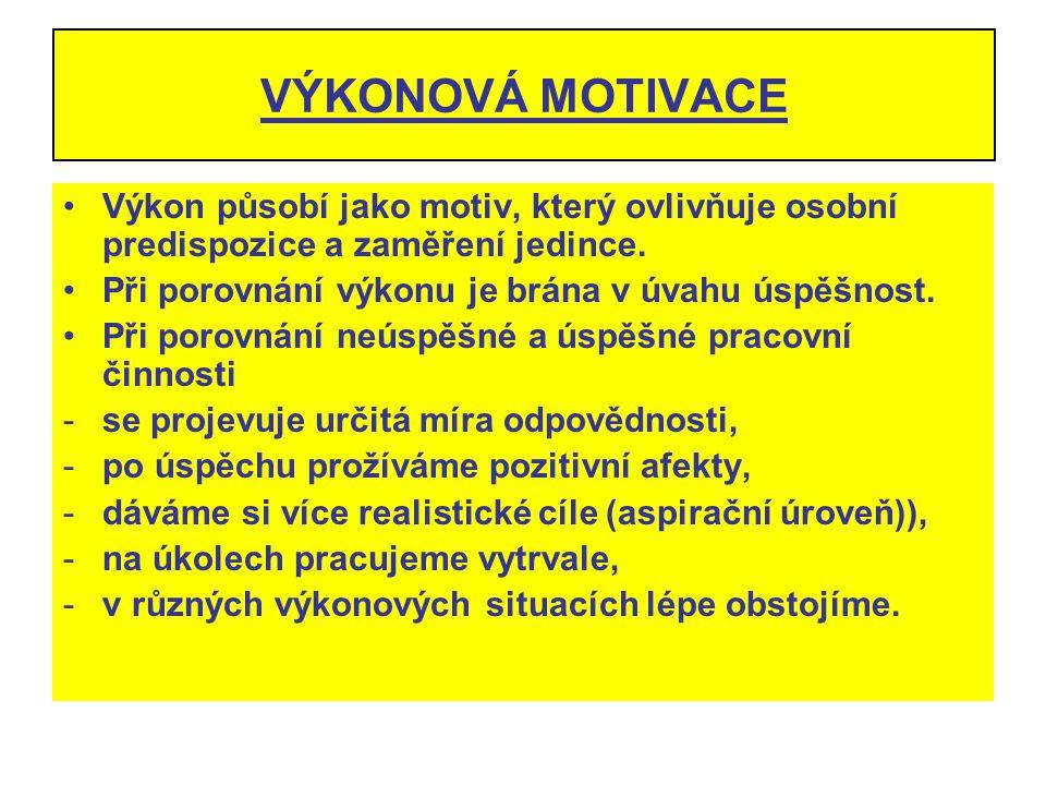 VÝKONOVÁ MOTIVACE Výkon působí jako motiv, který ovlivňuje osobní predispozice a zaměření jedince. Při porovnání výkonu je brána v úvahu úspěšnost.