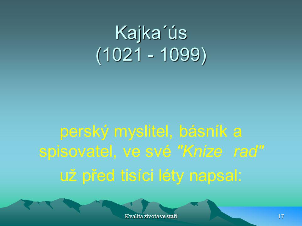 Kajka´ús (1021 - 1099) perský myslitel, básník a spisovatel, ve své Knize rad už před tisíci léty napsal: