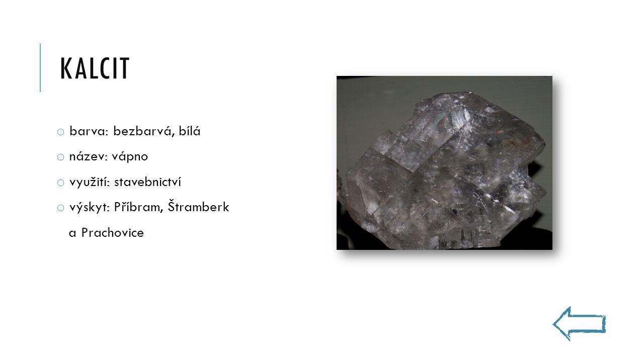 kalcit barva: bezbarvá, bílá název: vápno využití: stavebnictví