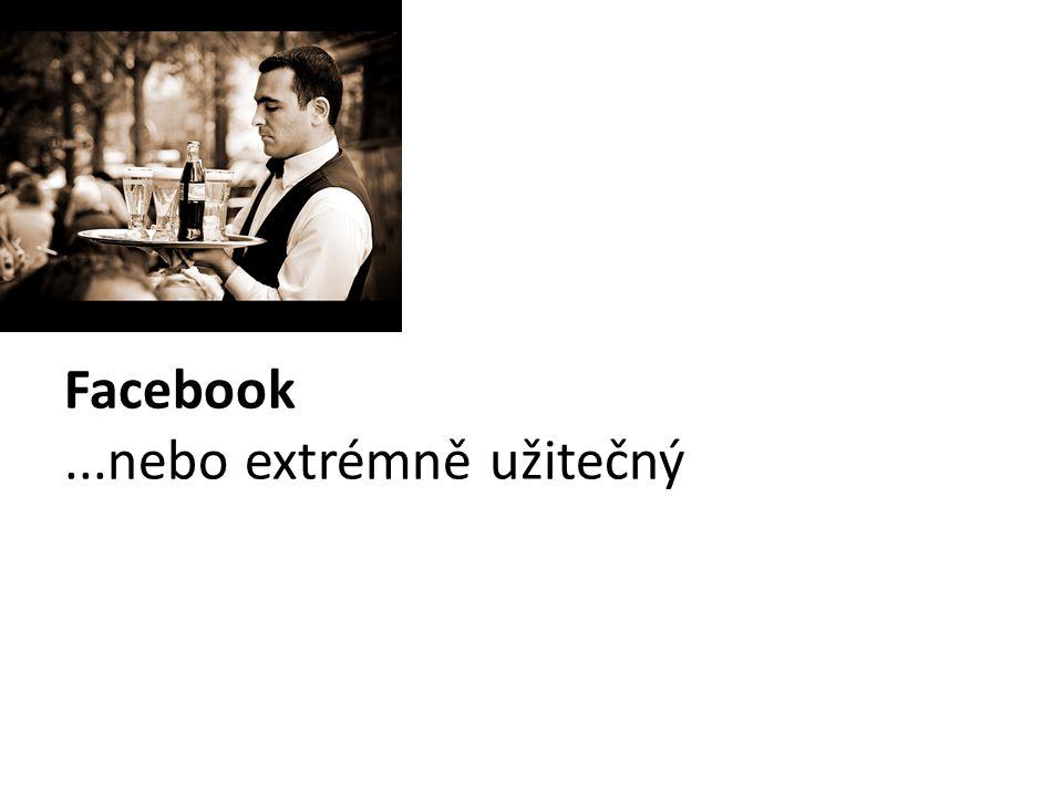 Facebook ...nebo extrémně užitečný