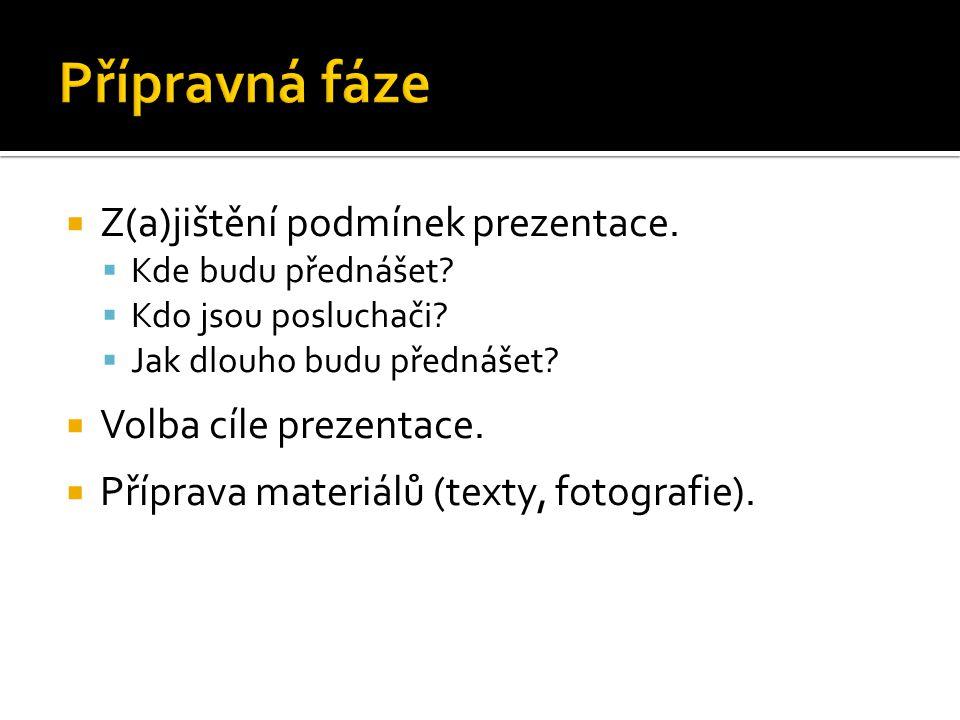Přípravná fáze Z(a)jištění podmínek prezentace. Volba cíle prezentace.
