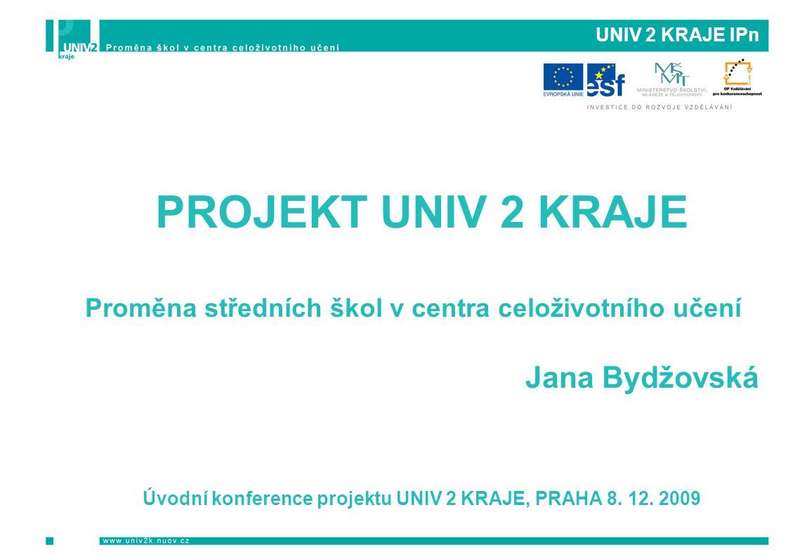 Úvodní konference projektu UNIV 2 KRAJE, PRAHA 8. 12. 2009