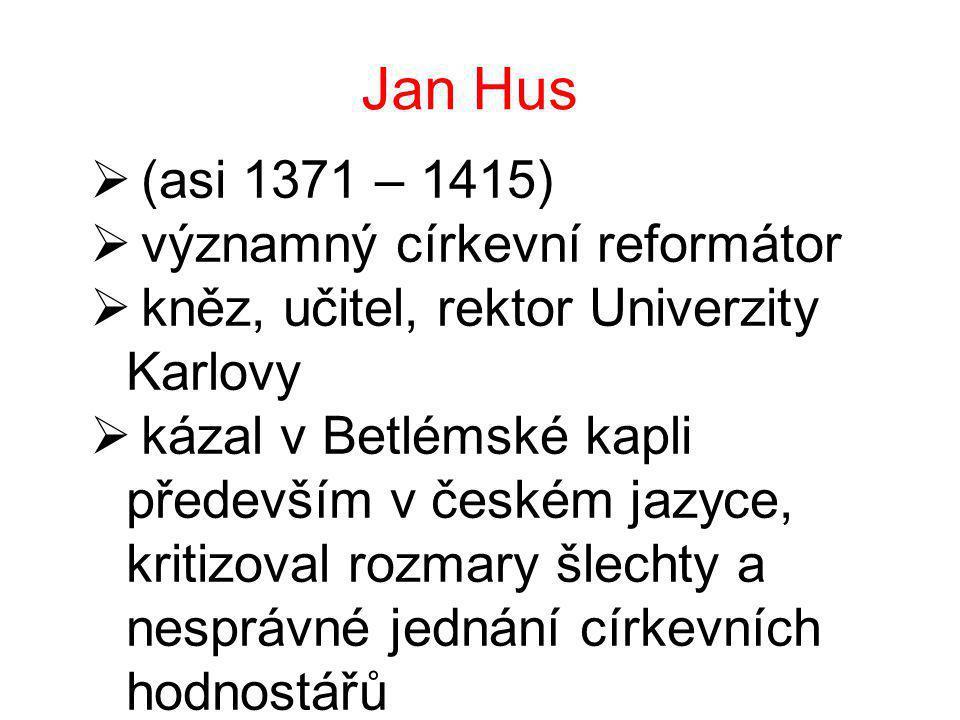 Jan Hus (asi 1371 – 1415) významný církevní reformátor