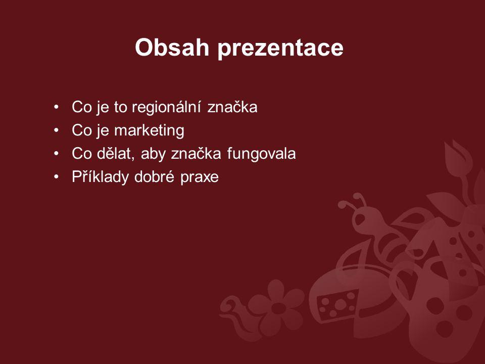 Obsah prezentace Co je to regionální značka Co je marketing