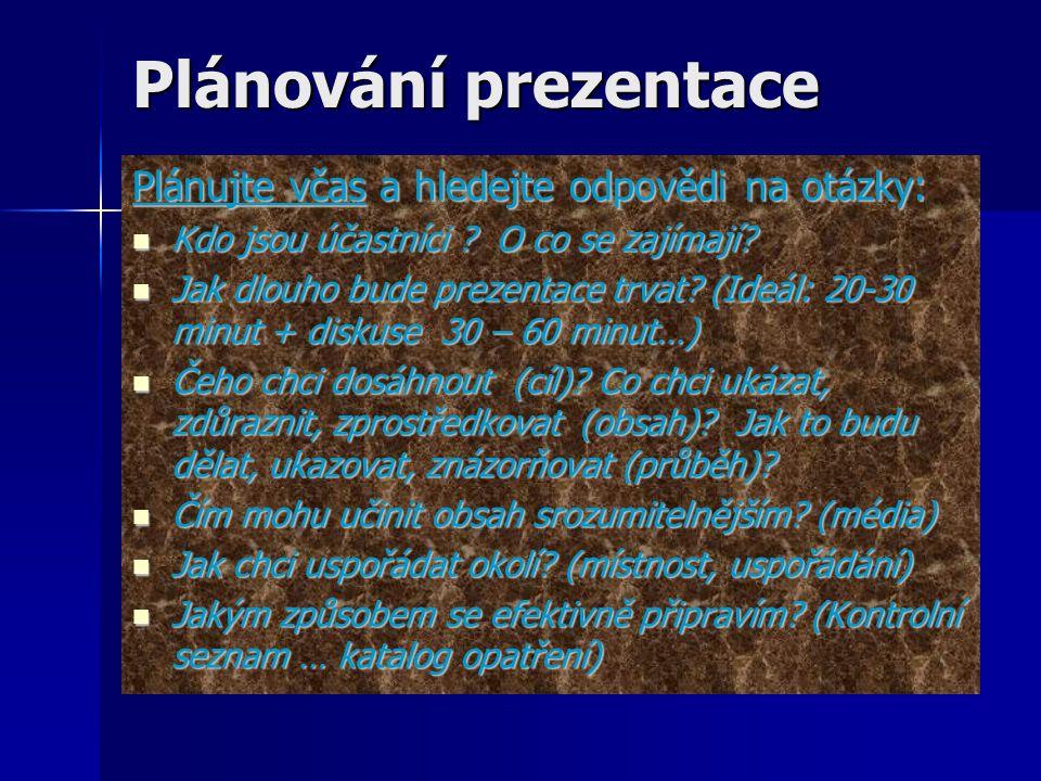 Plánování prezentace Plánujte včas a hledejte odpovědi na otázky: