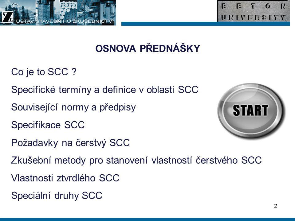 OSNOVA PŘEDNÁŠKY Co je to SCC Specifické termíny a definice v oblasti SCC. Související normy a předpisy.