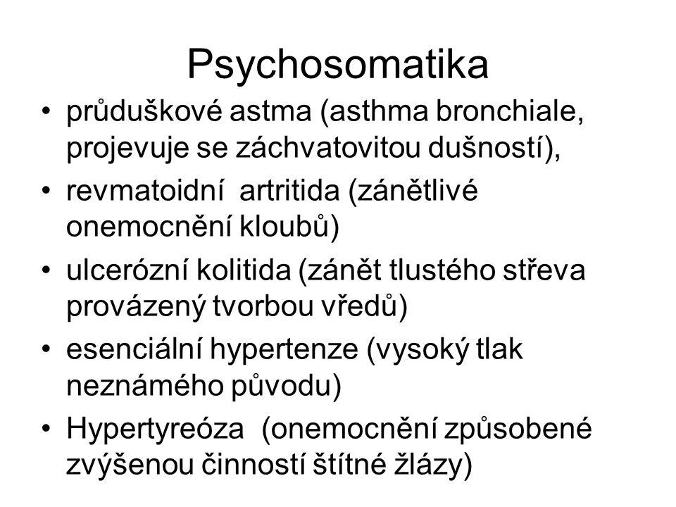 Psychosomatika průduškové astma (asthma bronchiale, projevuje se záchvatovitou dušností), revmatoidní artritida (zánětlivé onemocnění kloubů)