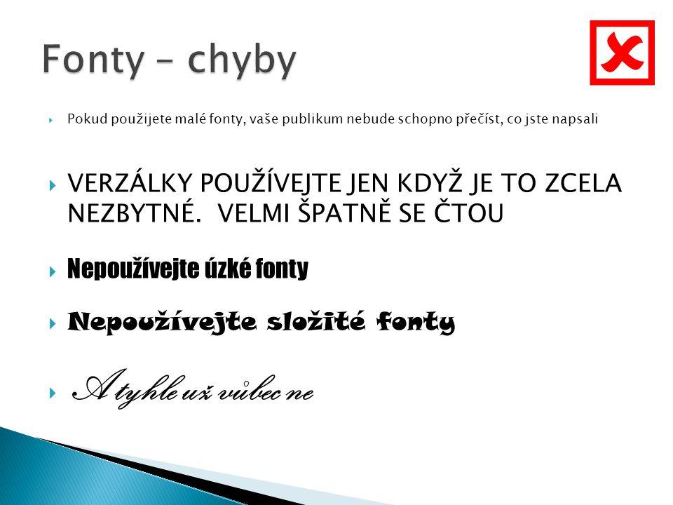  Fonty – chyby. Pokud použijete malé fonty, vaše publikum nebude schopno přečíst, co jste napsali.