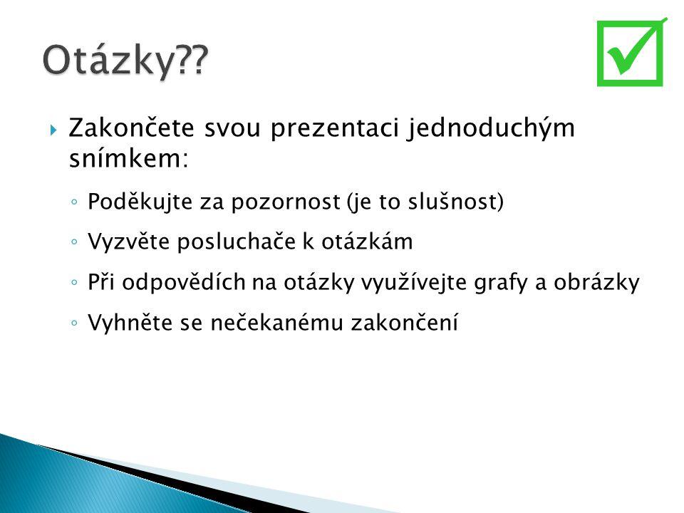  Otázky Zakončete svou prezentaci jednoduchým snímkem: