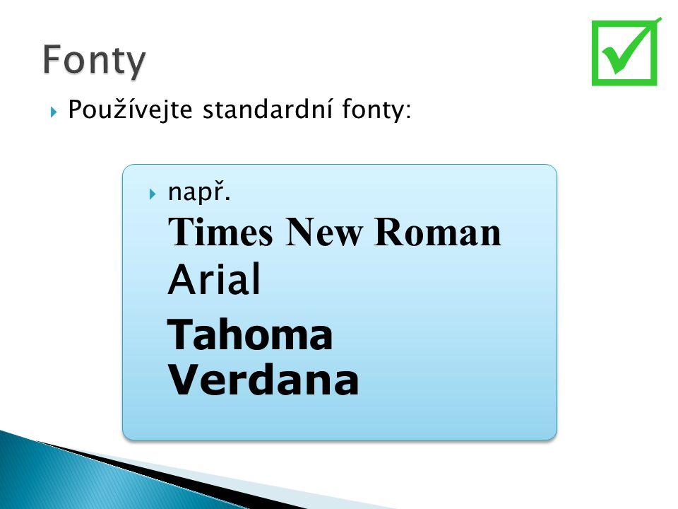  Fonty Používejte standardní fonty: