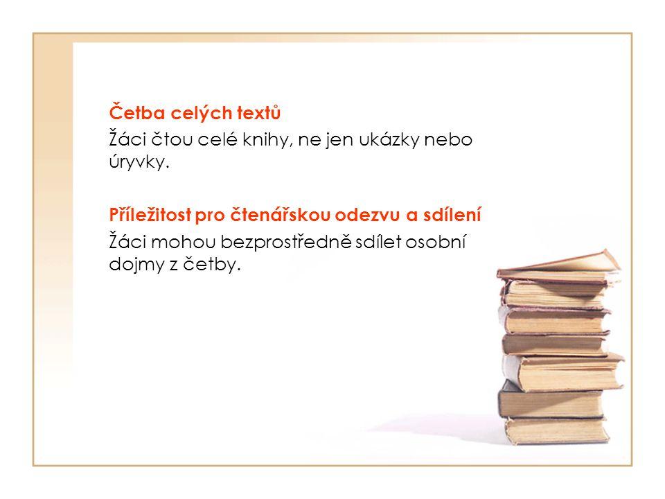 Četba celých textů Žáci čtou celé knihy, ne jen ukázky nebo úryvky. Příležitost pro čtenářskou odezvu a sdílení.