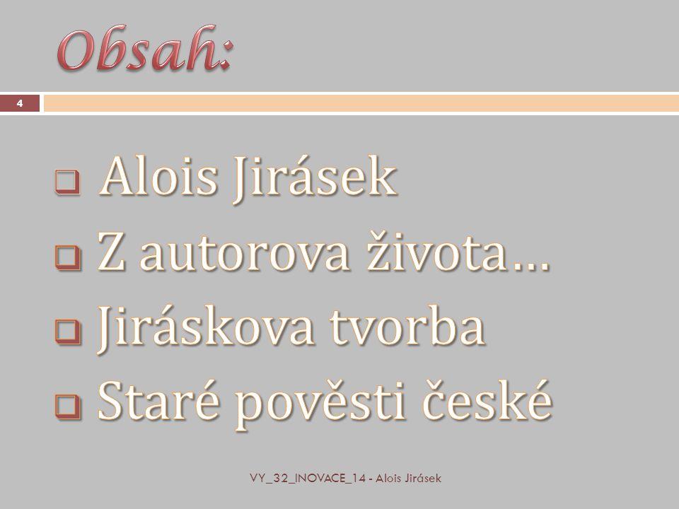 Alois Jirásek Z autorova života… Jiráskova tvorba Staré pověsti české