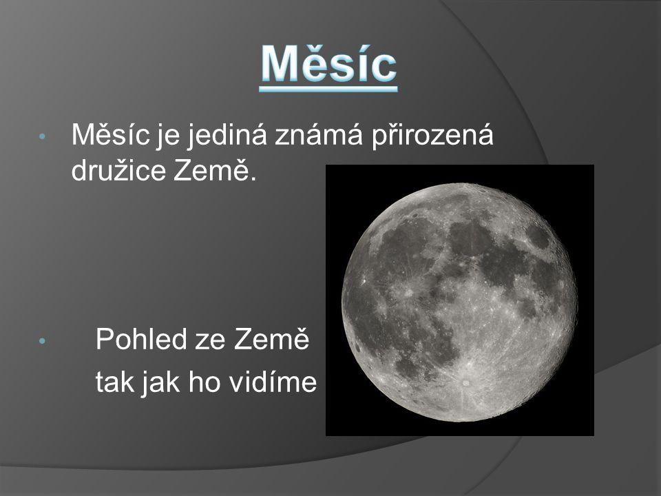 Měsíc Měsíc je jediná známá přirozená družice Země. Pohled ze Země