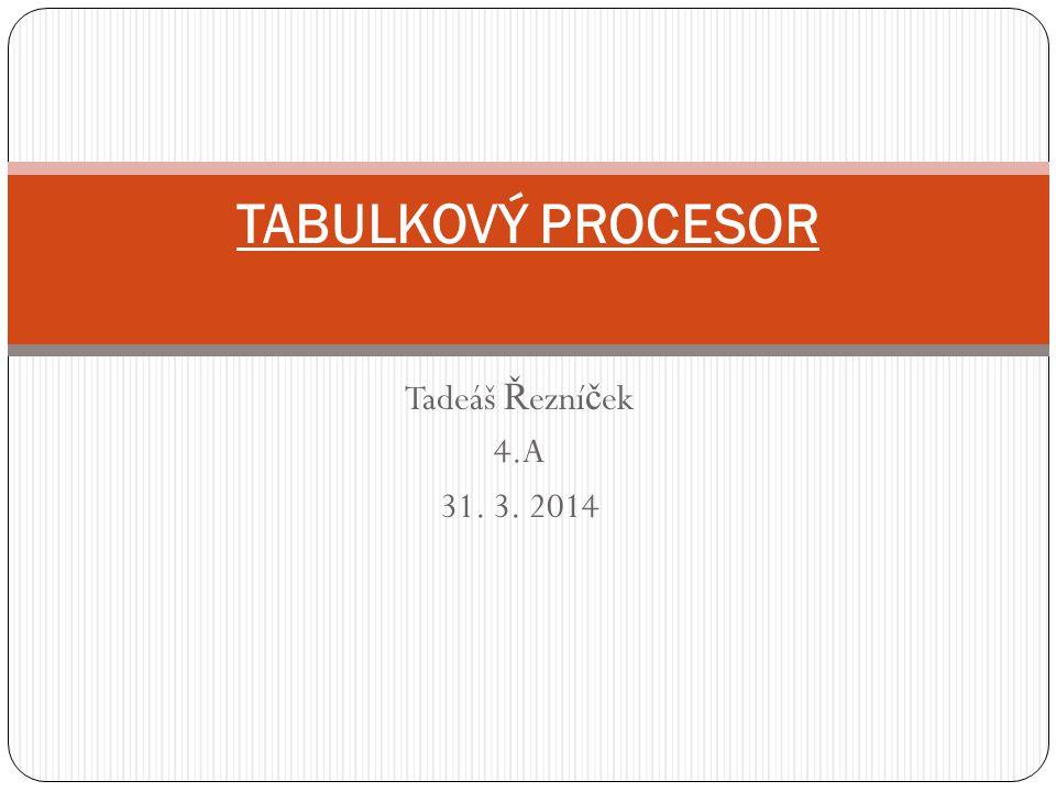 TABULKOVÝ PROCESOR Tadeáš Řezníček 4.A 31. 3. 2014