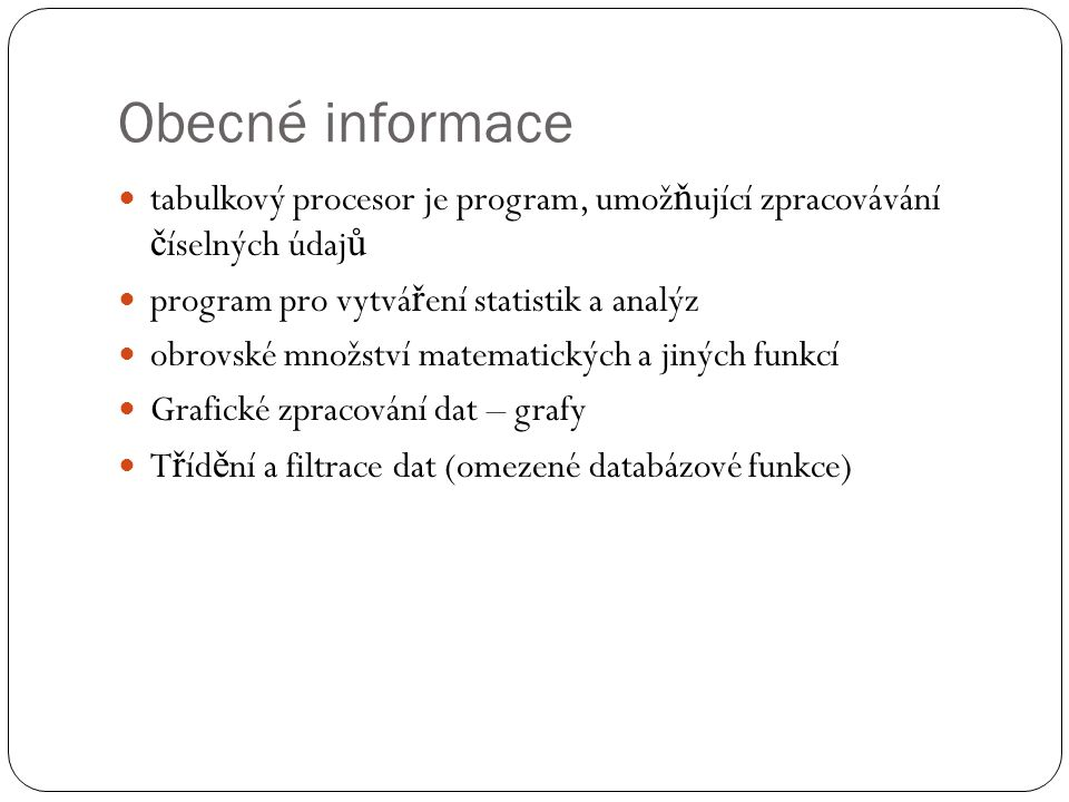 Obecné informace tabulkový procesor je program, umožňující zpracovávání číselných údajů. program pro vytváření statistik a analýz.