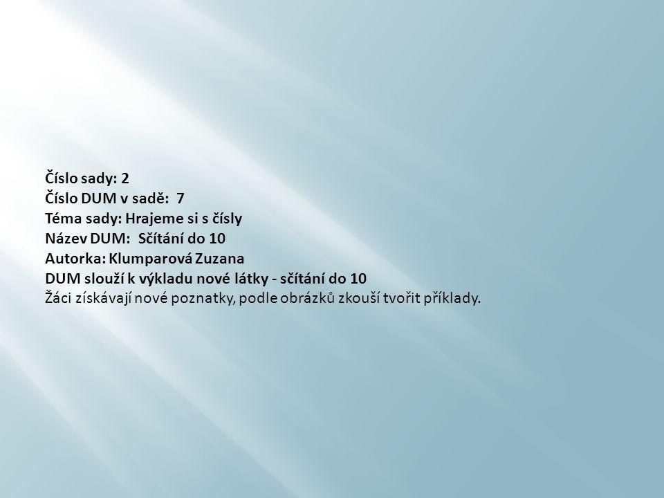 Číslo sady: 2 Číslo DUM v sadě: 7 Téma sady: Hrajeme si s čísly Název DUM: Sčítání do 10