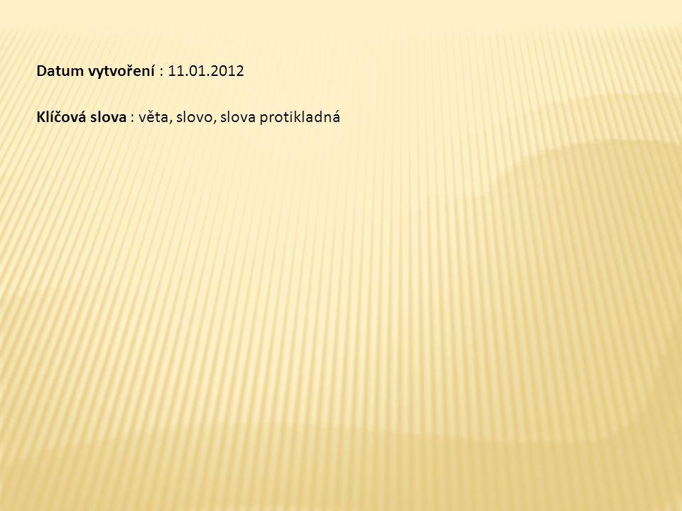 Datum vytvoření : 11.01.2012 Klíčová slova : věta, slovo, slova protikladná