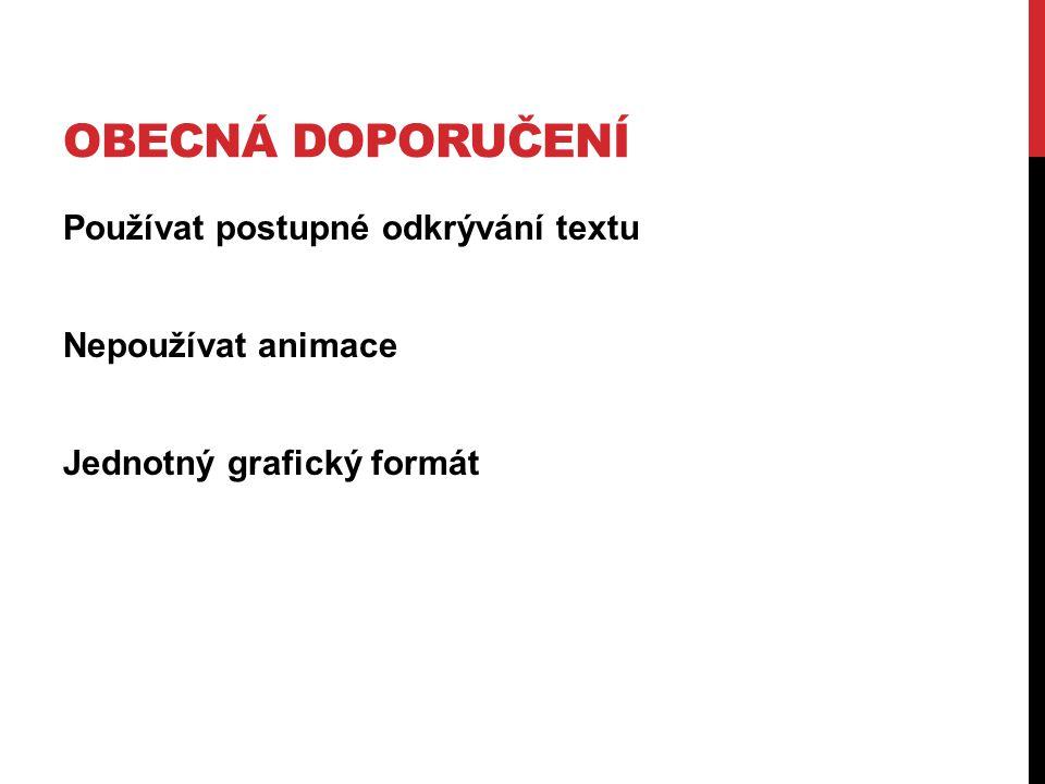 Obecná doporučení Používat postupné odkrývání textu Nepoužívat animace Jednotný grafický formát