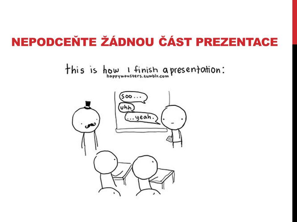Nepodceňte žádnou část prezentace