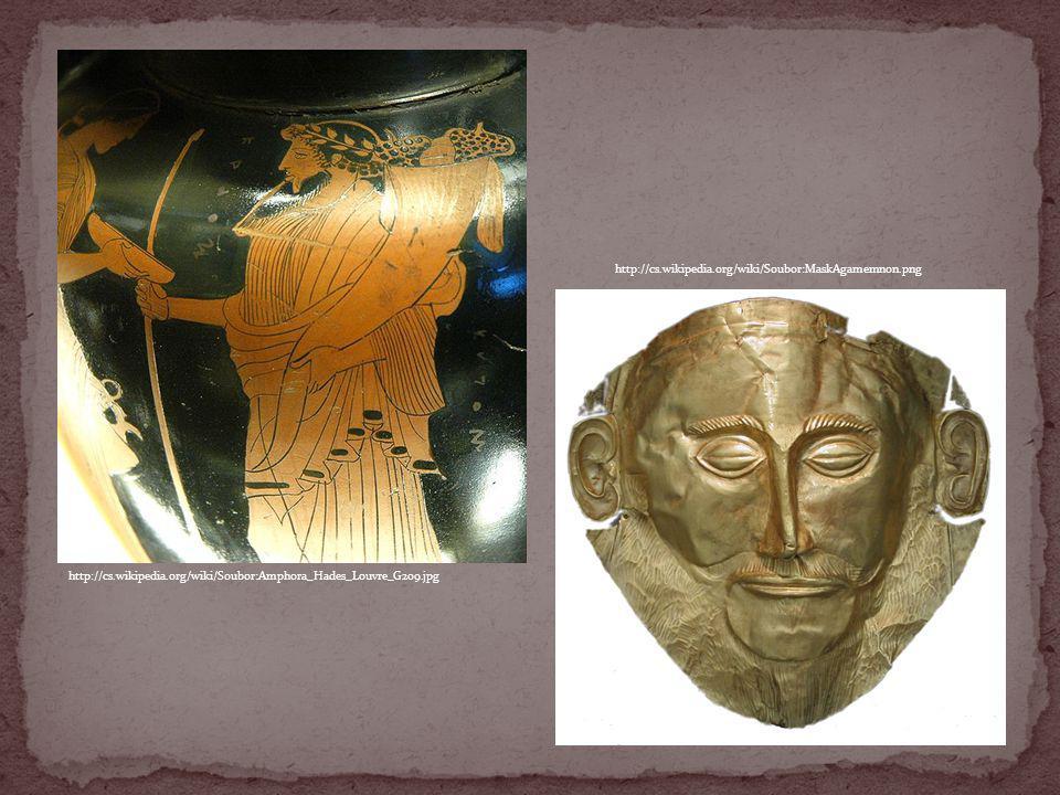 http://cs.wikipedia.org/wiki/Soubor:MaskAgamemnon.png http://cs.wikipedia.org/wiki/Soubor:Amphora_Hades_Louvre_G209.jpg.