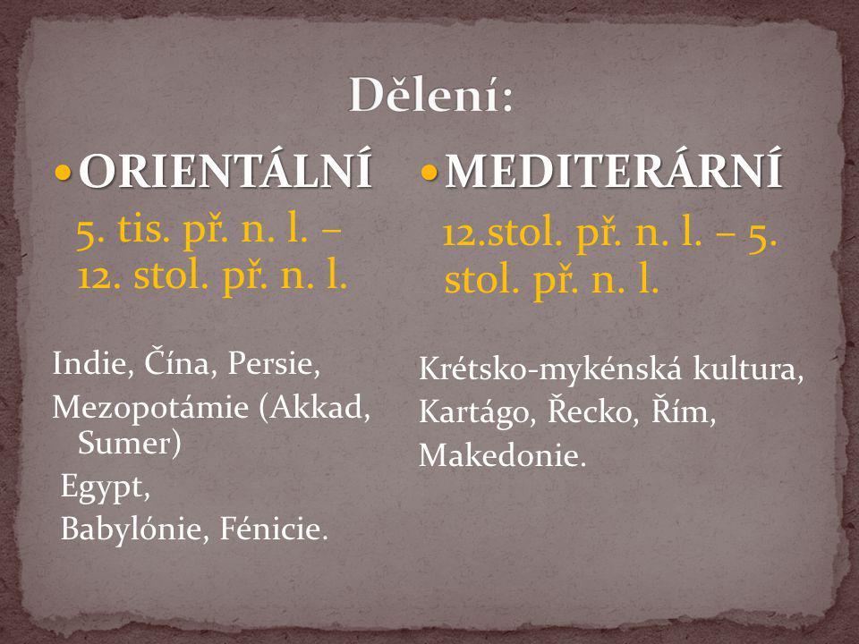 Dělení: ORIENTÁLNÍ MEDITERÁRNÍ 12.stol. př. n. l. – 5. stol. př. n. l.