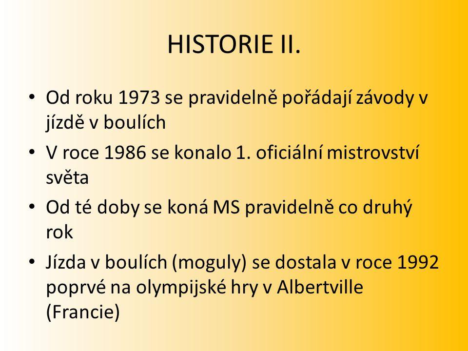 HISTORIE II. Od roku 1973 se pravidelně pořádají závody v jízdě v boulích. V roce 1986 se konalo 1. oficiální mistrovství světa.