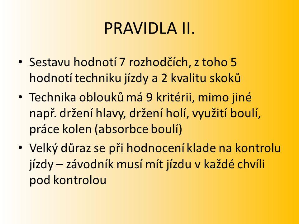 PRAVIDLA II. Sestavu hodnotí 7 rozhodčích, z toho 5 hodnotí techniku jízdy a 2 kvalitu skoků.