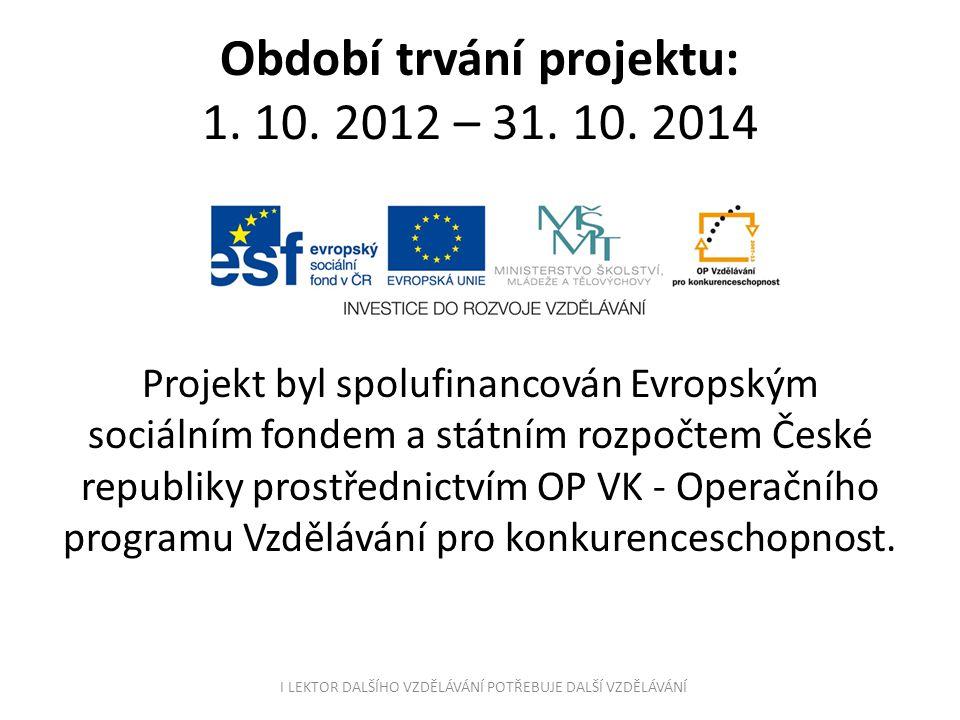 Období trvání projektu: 1. 10. 2012 – 31. 10. 2014