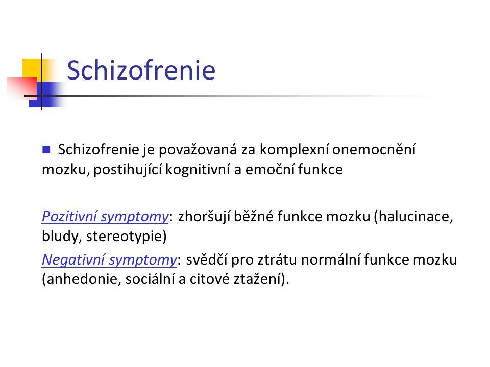 Schizofrenie Schizofrenie je považovaná za komplexní onemocnění mozku, postihující kognitivní a emoční funkce.
