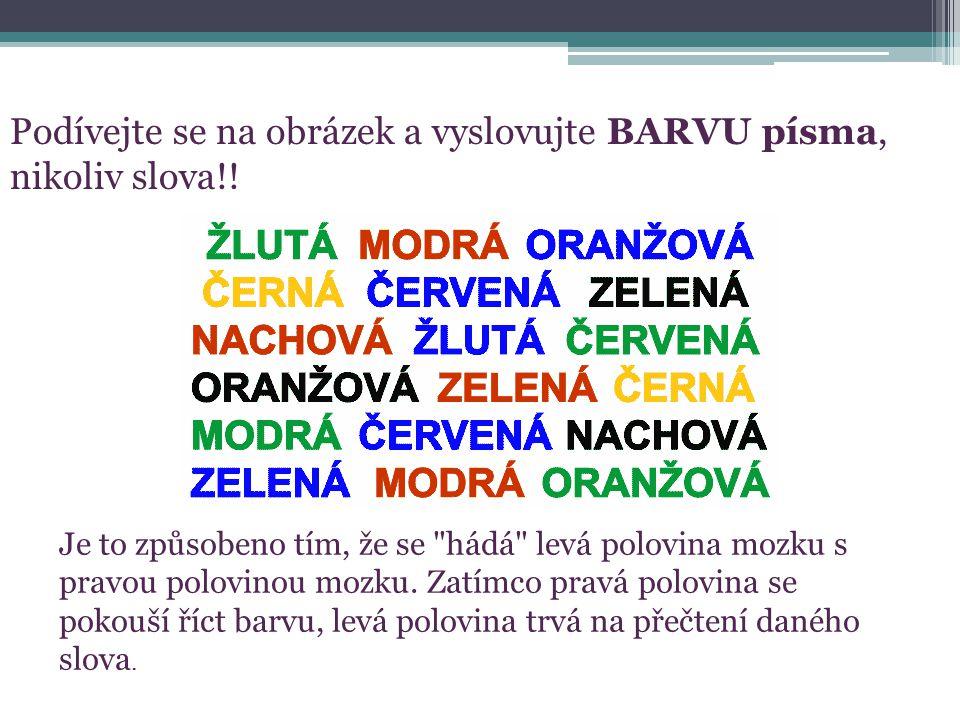 Podívejte se na obrázek a vyslovujte BARVU písma, nikoliv slova!!