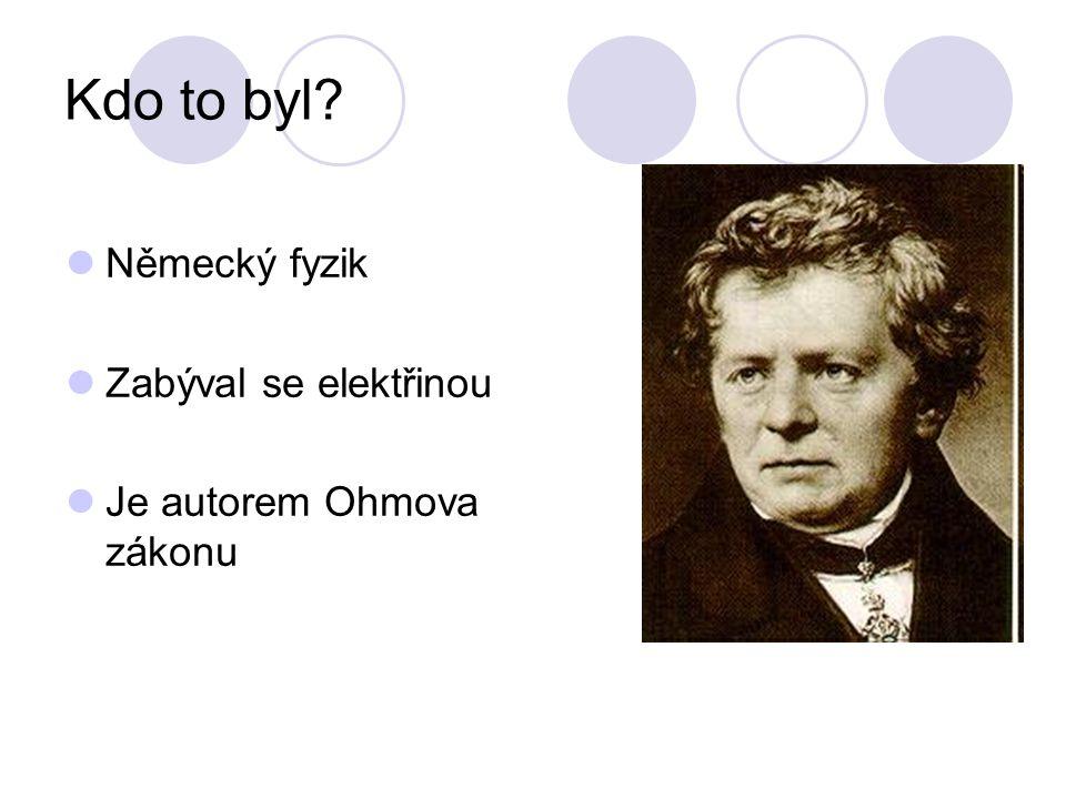 Kdo to byl Německý fyzik Zabýval se elektřinou