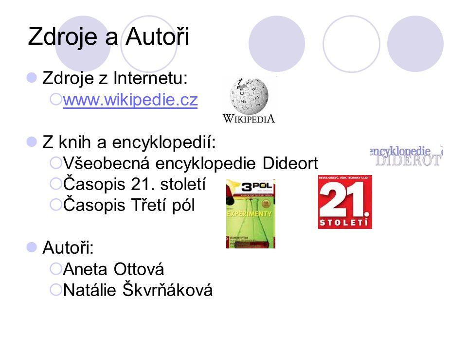 Zdroje a Autoři Zdroje z Internetu: Z knih a encyklopedií: Autoři: