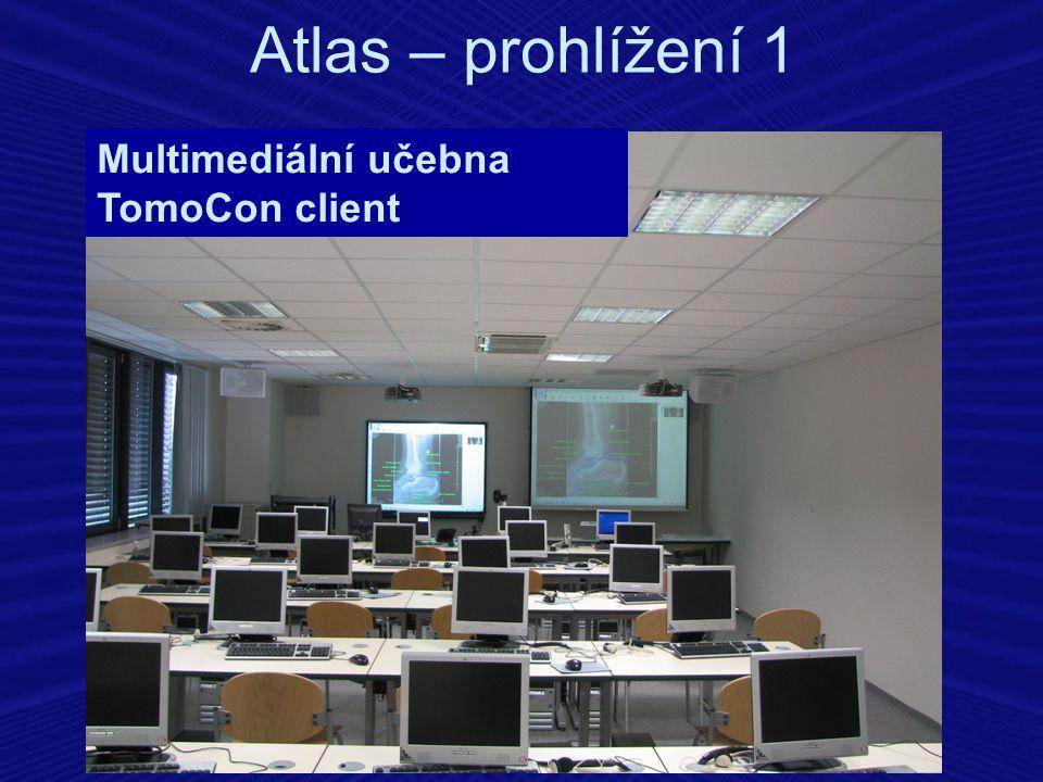 Atlas – prohlížení 1 Multimediální učebna TomoCon client