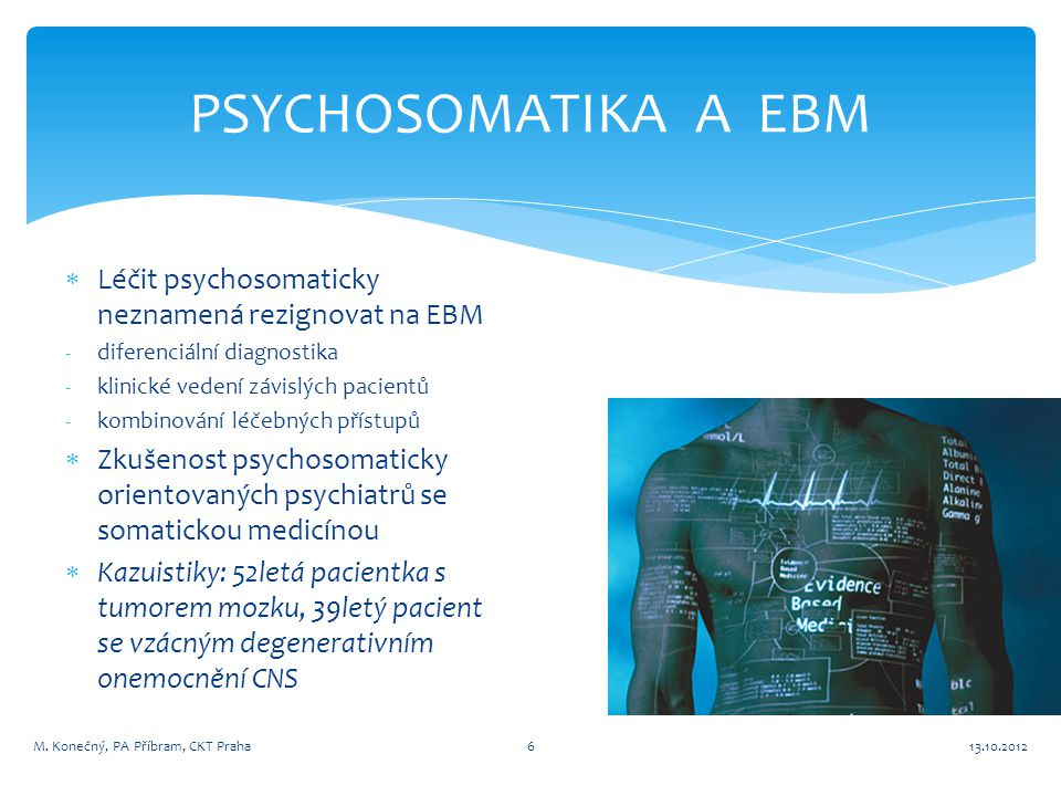 PSYCHOSOMATIKA A EBM Léčit psychosomaticky neznamená rezignovat na EBM
