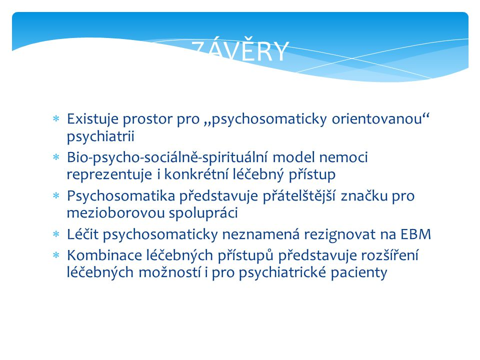 """ZÁVĚRY Existuje prostor pro """"psychosomaticky orientovanou psychiatrii"""
