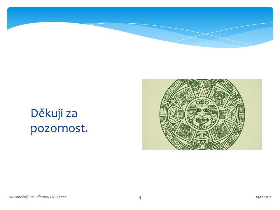 Děkuji za pozornost. M. Konečný, PA Příbram, CKT Praha 13.10.2012