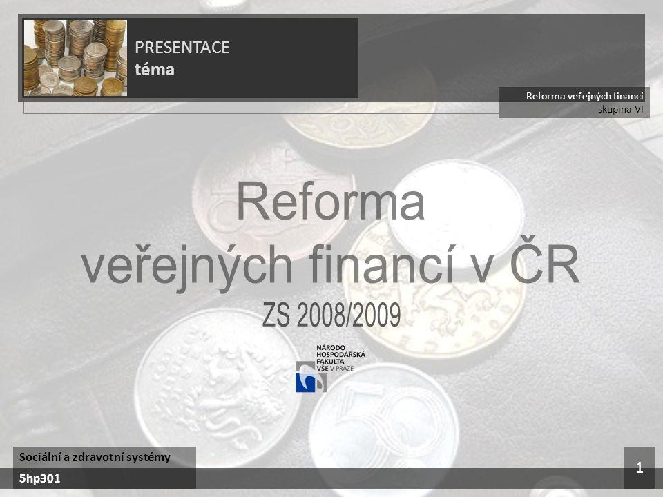 Reforma veřejných financí v ČR ZS 2008/2009 PRESENTACE téma 1