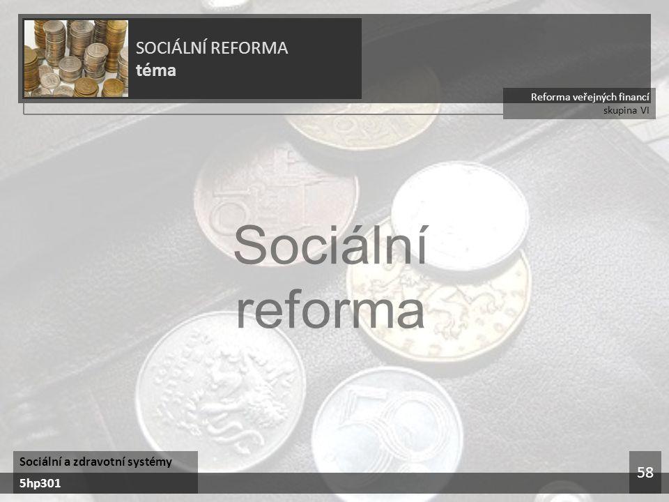Sociální reforma SOCIÁLNÍ REFORMA téma 58 Sociální a zdravotní systémy
