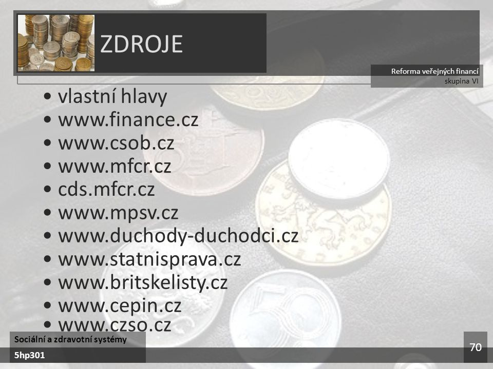 ZDROJE • vlastní hlavy • www.finance.cz • www.csob.cz • www.mfcr.cz