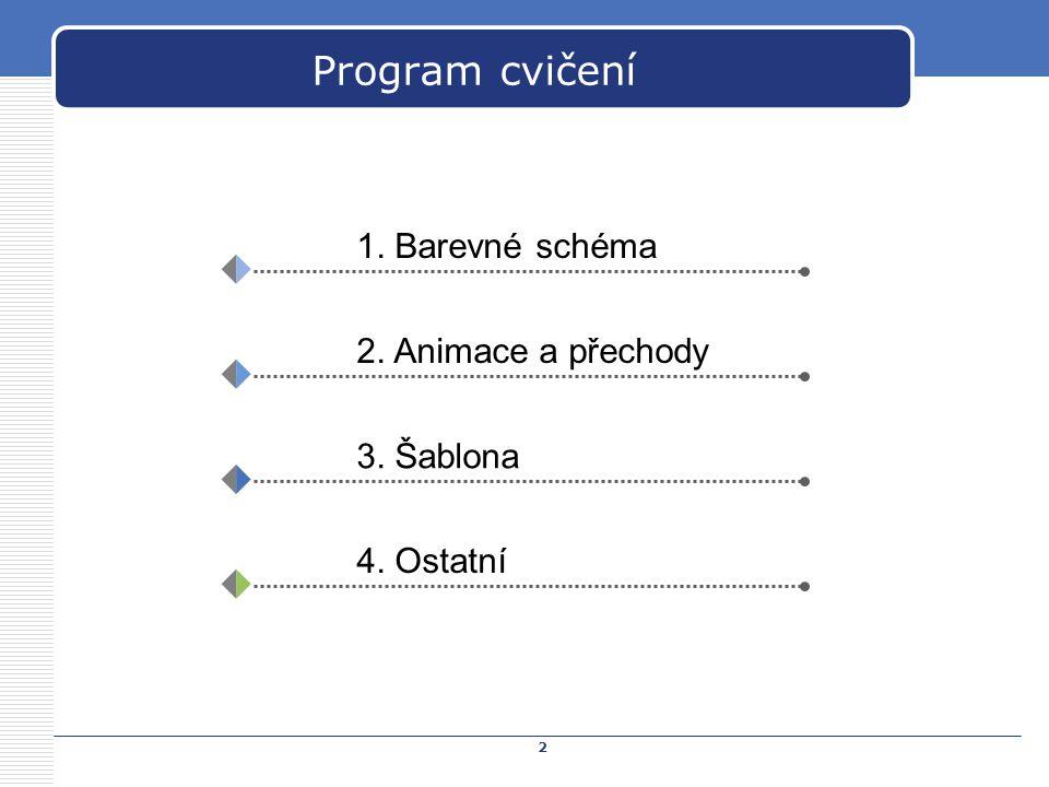 Program cvičení 1. Barevné schéma 2. Animace a přechody 3. Šablona