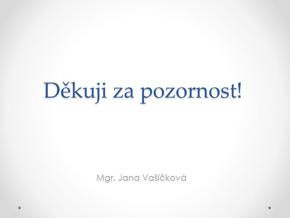 Mgr. Jana Vašíčková Děkuji za pozornost!