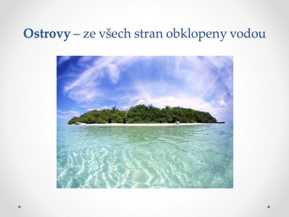 Ostrovy – ze všech stran obklopeny vodou