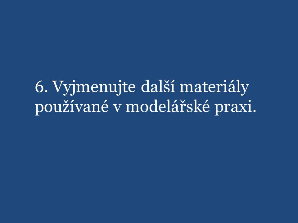 6. Vyjmenujte další materiály používané v modelářské praxi.