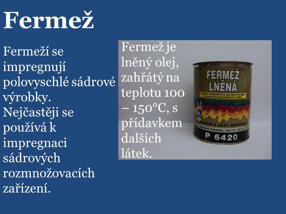 Fermež Fermež je lněný olej, zahřátý na teplotu 100 – 150°C, s přídavkem dalších látek.