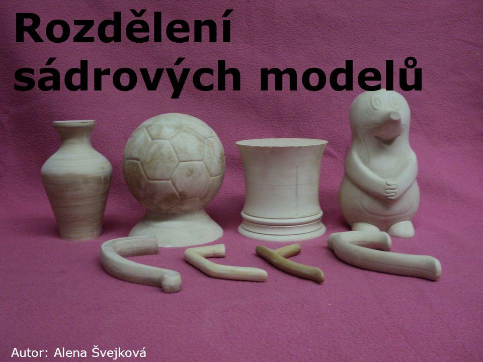 Rozdělení sádrových modelů Autor: Alena Švejková