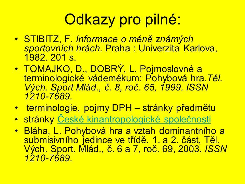 Odkazy pro pilné: STIBITZ, F. Informace o méně známých sportovních hrách. Praha : Univerzita Karlova, 1982. 201 s.