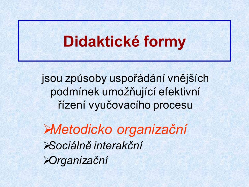 Didaktické formy Metodicko organizační