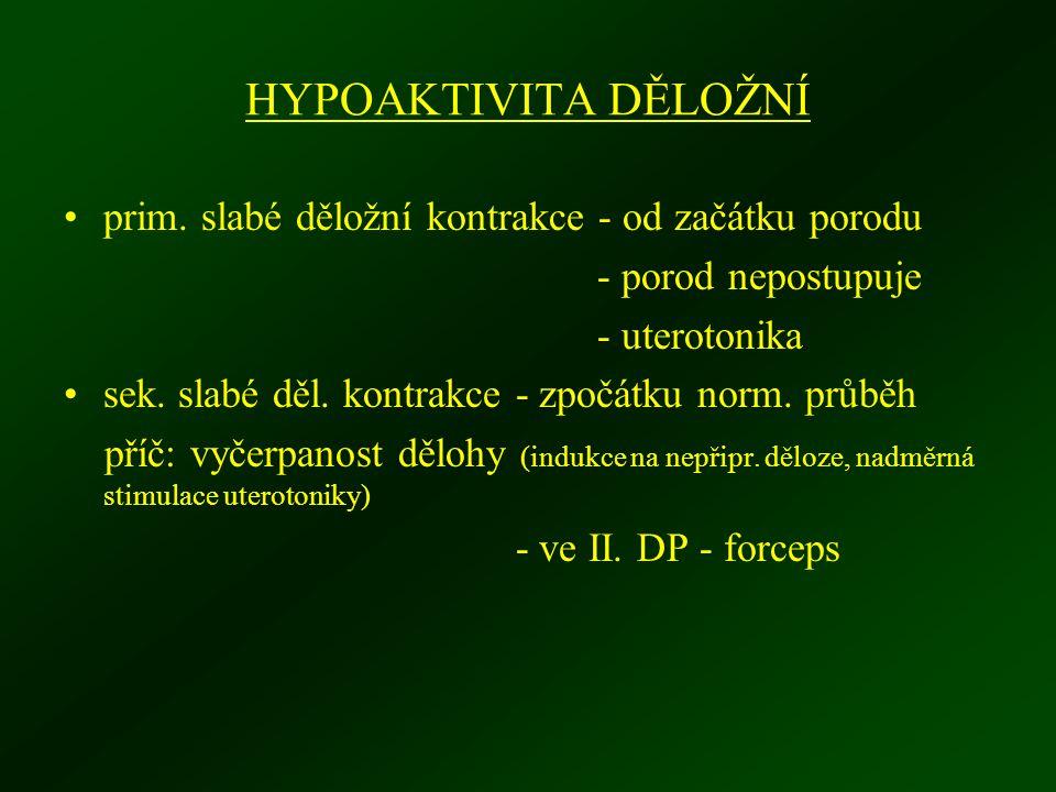 HYPOAKTIVITA DĚLOŽNÍ prim. slabé děložní kontrakce - od začátku porodu